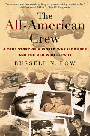 The All-American Crew: A True Story of a World War II Bomber and the Men Who Flew It