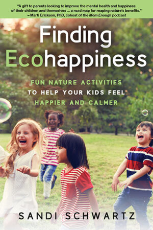 Finding Ecohappiness: Fun Nature Activities to Help Your Kids Feel Happier and Calmer