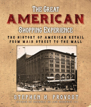 The Great American Shopping Experience: The History of American Retail from Main Street to the Mall