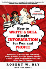 How to Write and Sell Simple Information for Fun and Profit: Your Guide to Writing and Publishing Books, E-Books, Articles, Special Reports, Audios, Videos, Membership Sites, and Other How-To Content