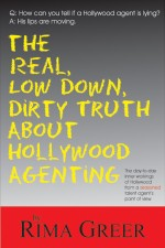 REAL, LOW DOWN, DIRTY TRUTH ABOUT HOLLYWOOD AGENTING