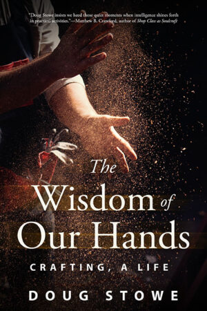 The Wisdom of Our Hands: Crafting, A Life